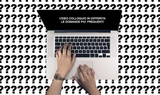 Video colloquio in differita le domande più frequenti