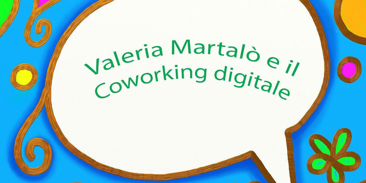 Intervista a Valeria Martalò e il suo co-working digitale