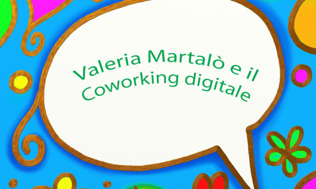 Intervista a Valeria Martalò e il suo co-working digitale