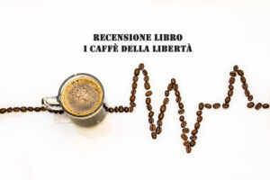 recensione-libro-I-caffè-della-libertà