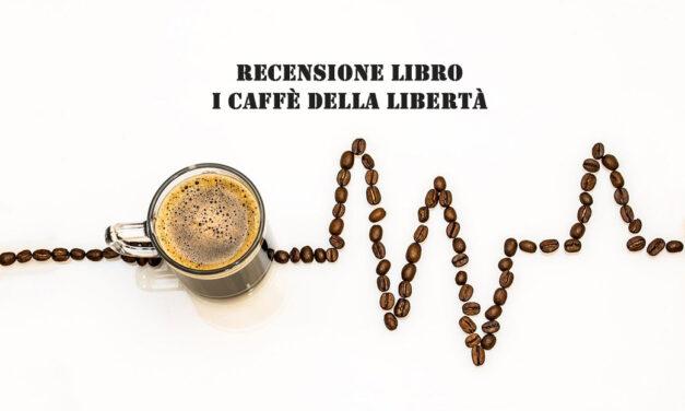 Recensione libro I caffè della libertà