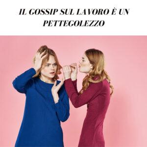 il-gossip-sul-lavoro-è-un-pettegolezzo