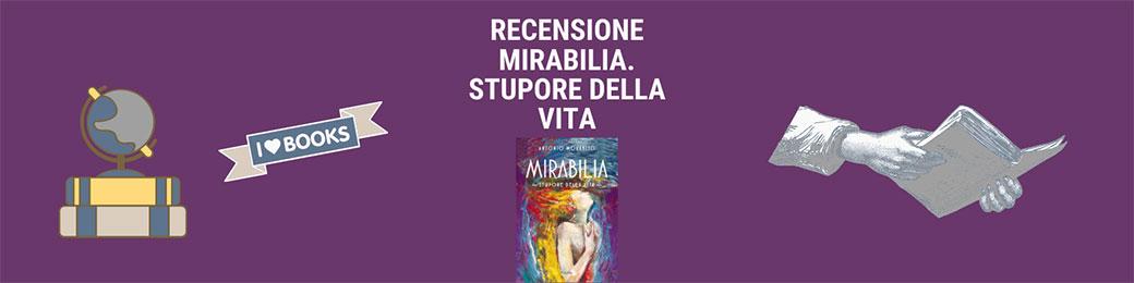 Recensione libro Mirabilia. Stupore della vita di Antonio Morabito